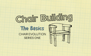 Chair Building Basics – New Video Series!